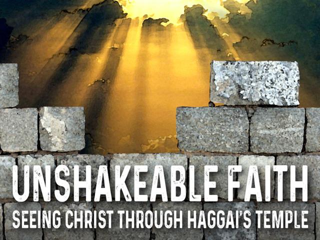 unshakeable faith  seeing christ through haggai u2019s temple  u2014 part 1  haggai 1 1 u20132 9